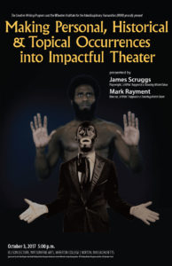 Poster for Making Personal, Historical and Topical Occurrences into Impactful Theater