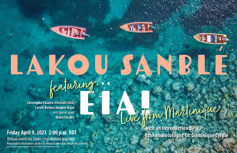 Poster for a concert happening on April 9th at 2pm EDT via Zoom featuring the band Eïa! with an introduction by ethnomusicologist Dr. Dominique Cyrille. Image is an aerial shot of tropical seas with 3 pink boats